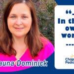 Shauna Dominick serves as an LPN with Chapin Pediatrics, a pediatrician located in Chapin, South Carolina