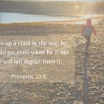 Proverbs 22:6 - Train up a child